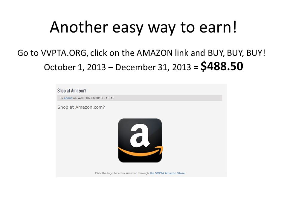 Another easy way to earn. Go to VVPTA.ORG, click on the AMAZON link and BUY, BUY, BUY.