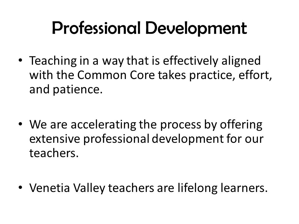 Professional Development Teaching in a way that is effectively aligned with the Common Core takes practice, effort, and patience.