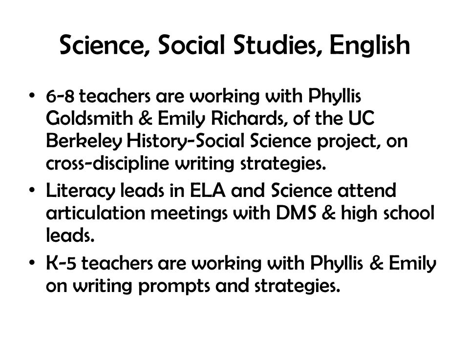 Science, Social Studies, English 6-8 teachers are working with Phyllis Goldsmith & Emily Richards, of the UC Berkeley History-Social Science project, on cross-discipline writing strategies.