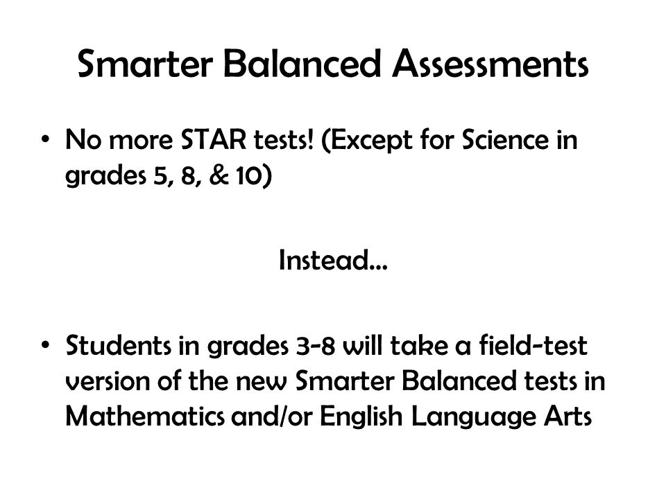 Smarter Balanced Assessments No more STAR tests.