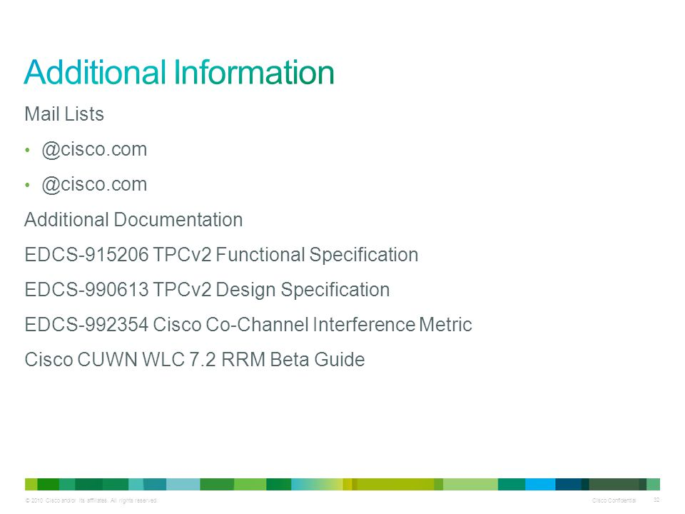 © 2010 Cisco and/or its affiliates. All rights reserved. Cisco Confidential 32 Mail Lists @cisco.com Additional Documentation EDCS-915206 TPCv2 Functi