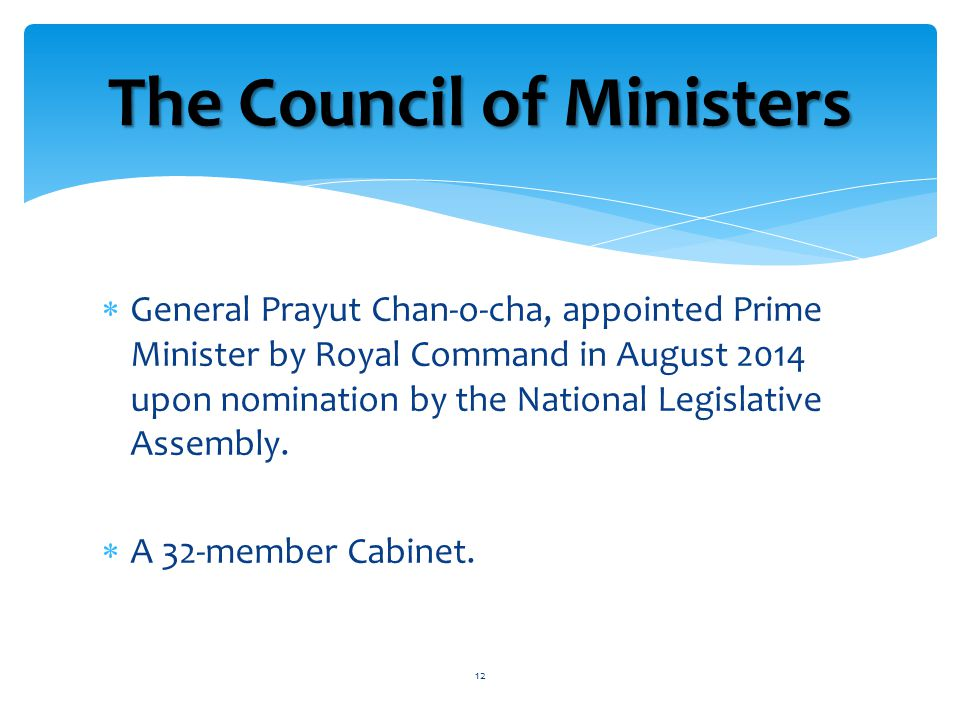 General Prayut Chan-o-cha, appointed Prime Minister by Royal Command in August 2014 upon nomination by the National Legislative Assembly.
