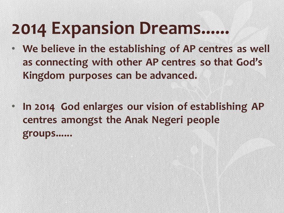 2014 Expansion Dreams...... We believe in the establishing of AP centres as well as connecting with other AP centres so that God's Kingdom purposes ca