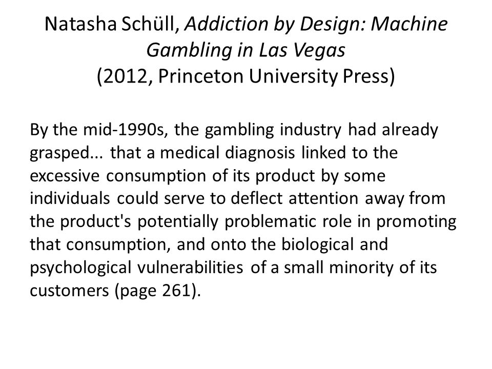 Martin Young, Statistics, scapegoats and social control: A critique of pathological gambling prevalence research, Addiction Research and Theory, 2013, 21, pp.1-11 … the industry is dependent on the pathological gambler to … absolve itself from the harm it produces… … problem gambling prevalence surveys… construct and mobilise the pathological gambler as the object of policy and intervention
