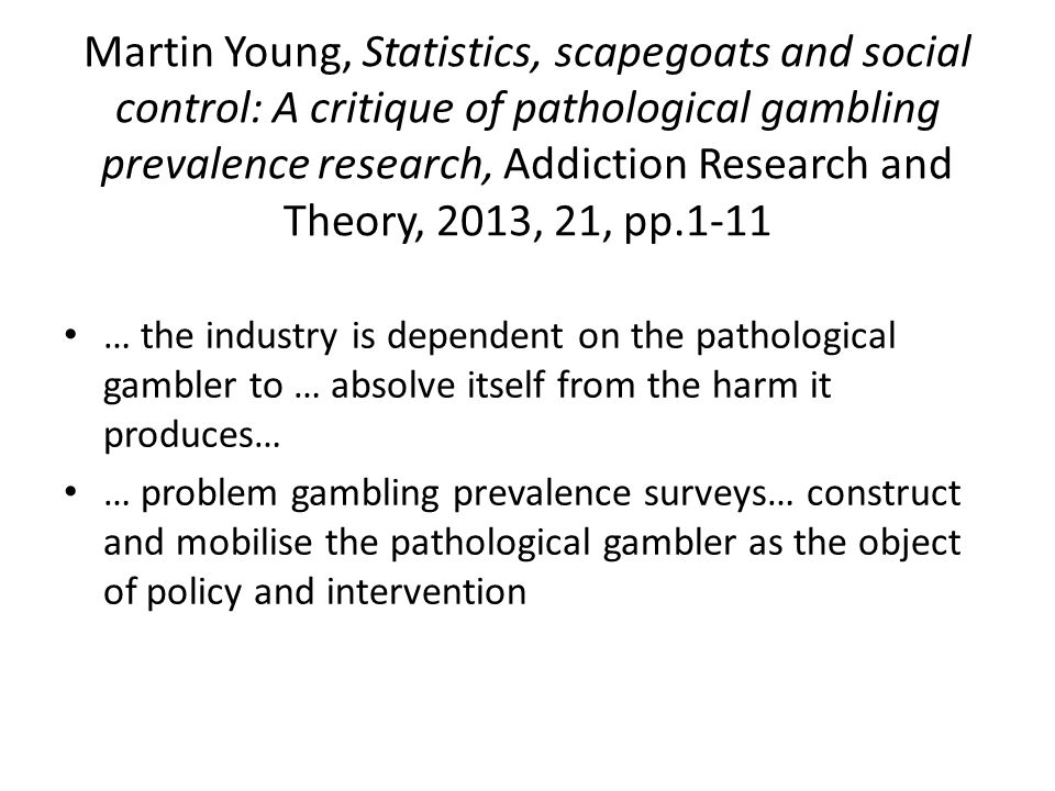 Forms of harm from gambling Form of harm Harm to individuals who gambleA continuum of risky and harmful gambling Harm to their family membersFinancial, relational and emotional harm Harm to the communityHarm to the quality of the high street, financial drain, community health affected Harm to societyNormalisation of gambling, risks to young people, contributes to inequality