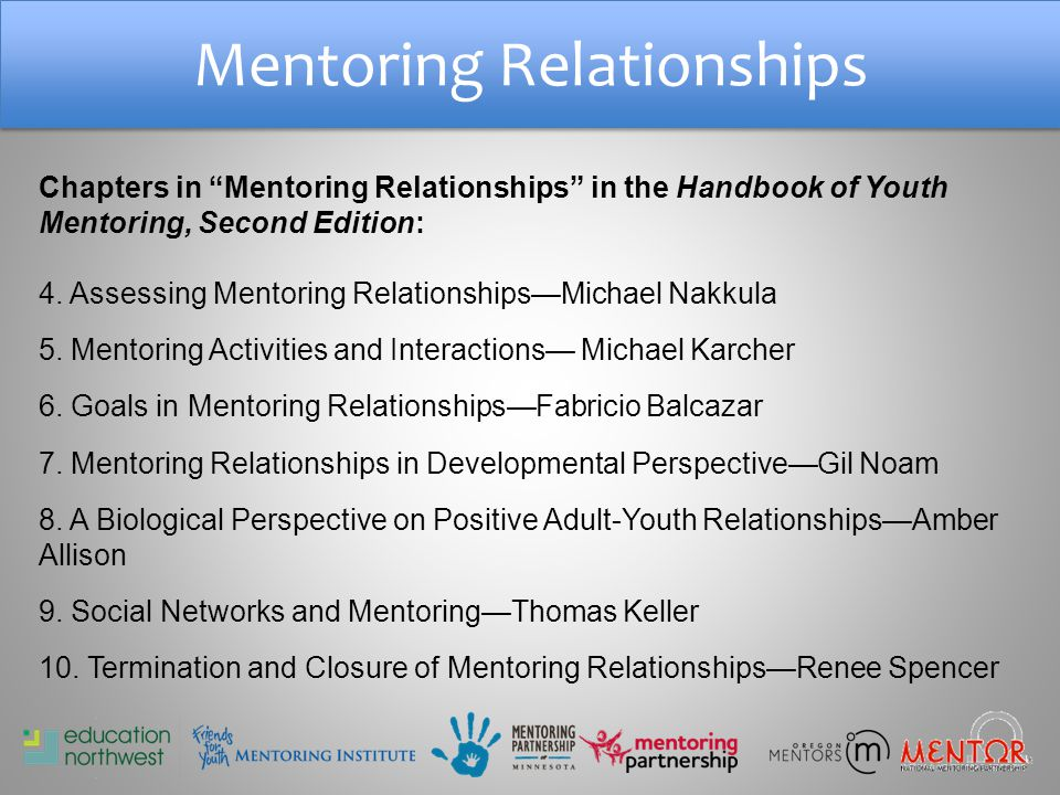Mentoring Relationships Chapters in Mentoring Relationships in the Handbook of Youth Mentoring, Second Edition: 4.