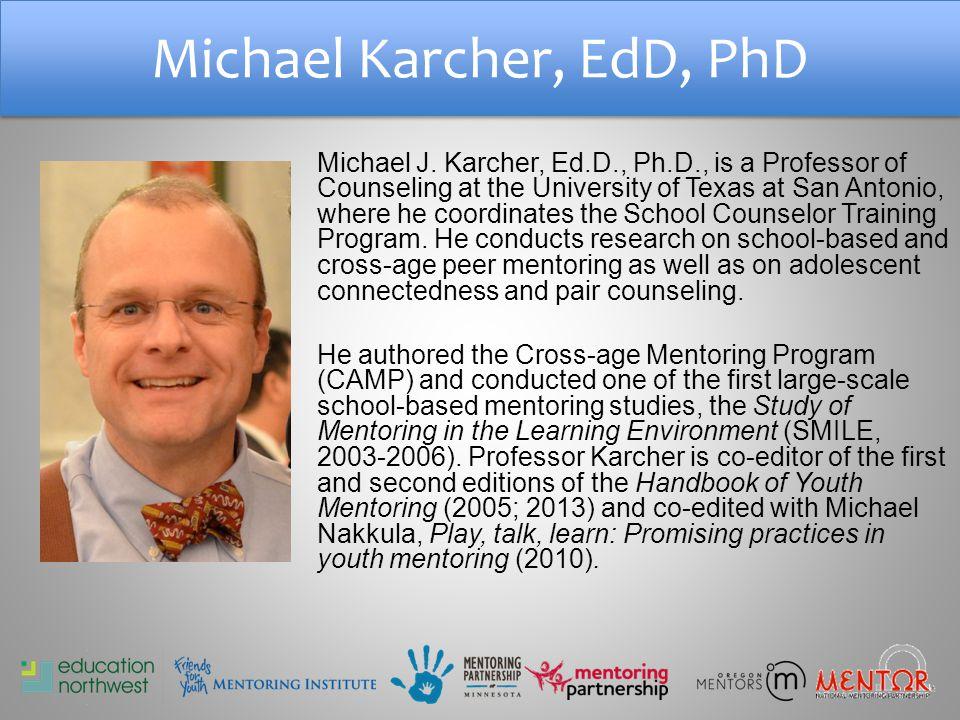 Michael Karcher, EdD, PhD Michael J.