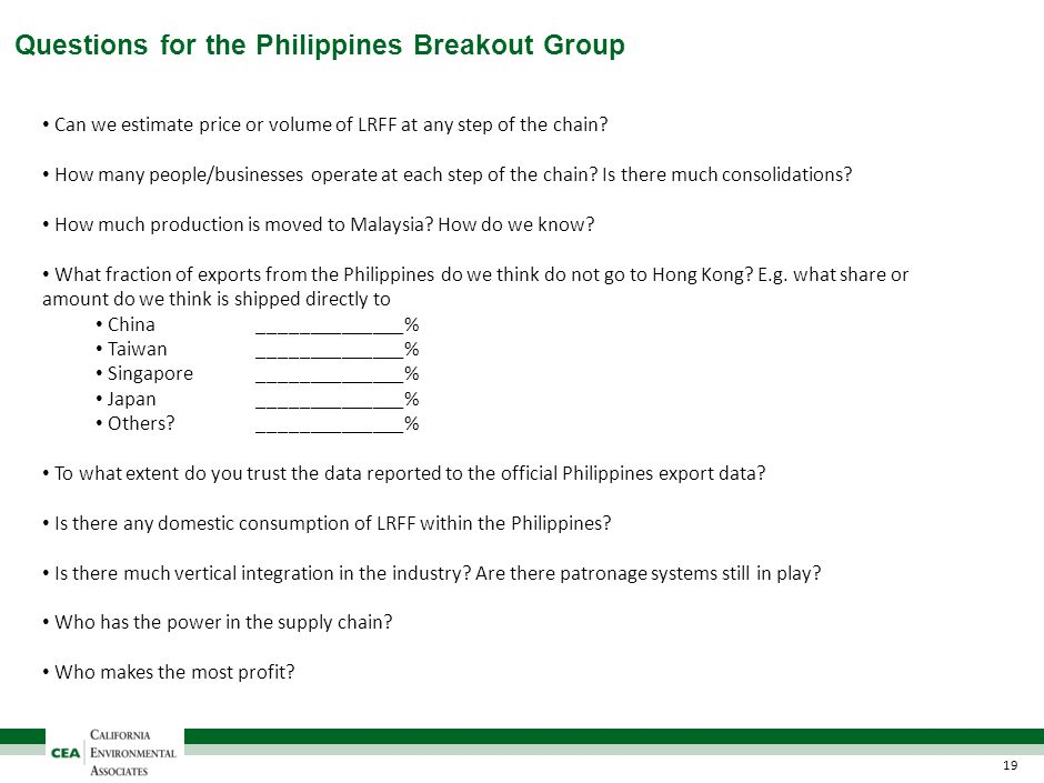 Questions for the Philippines Breakout Group 19 Can we estimate price or volume of LRFF at any step of the chain? How many people/businesses operate a