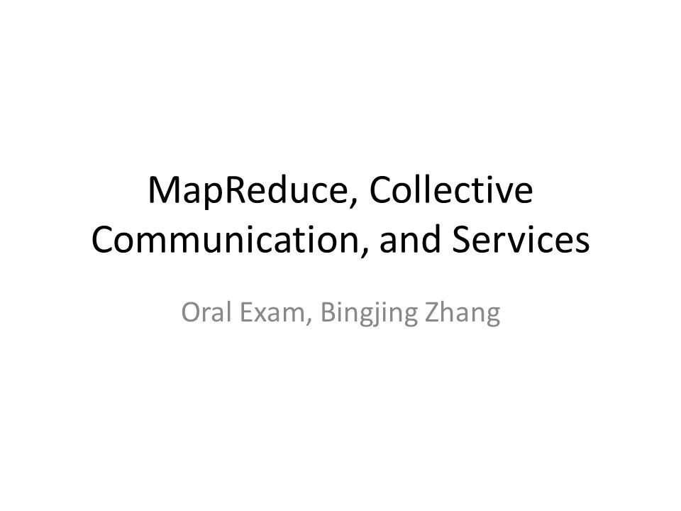 MapReduce, Collective Communication, and Services Oral Exam, Bingjing Zhang