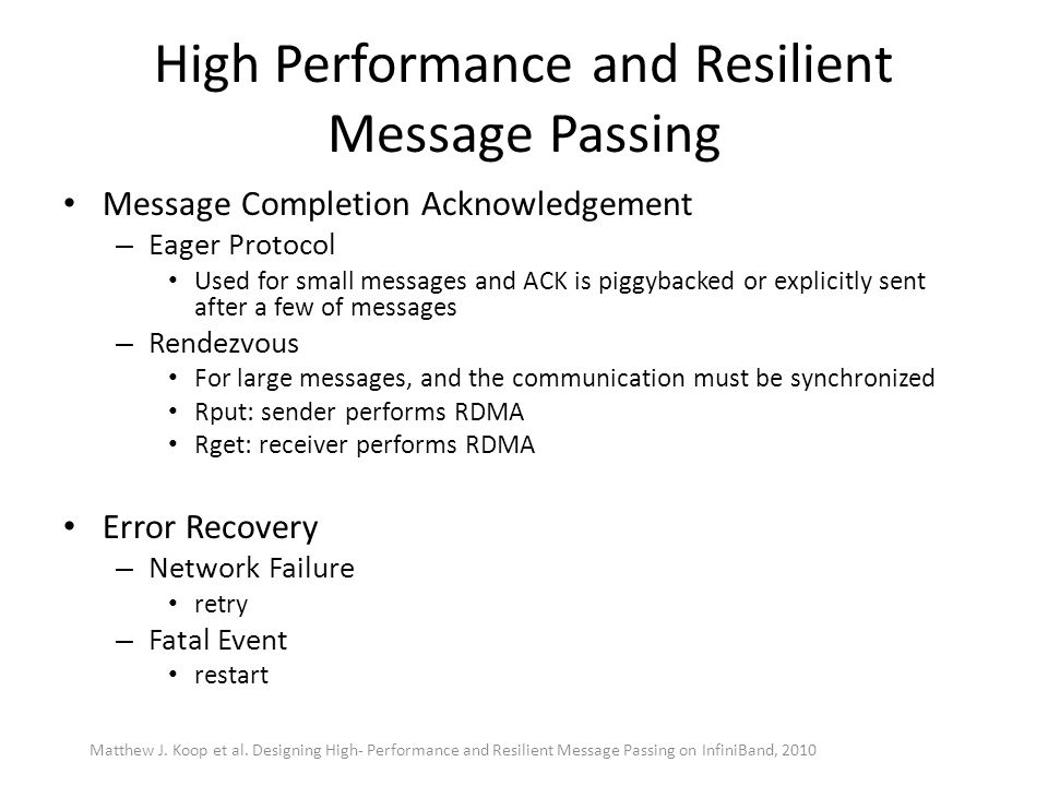 High Performance and Resilient Message Passing Message Completion Acknowledgement – Eager Protocol Used for small messages and ACK is piggybacked or e