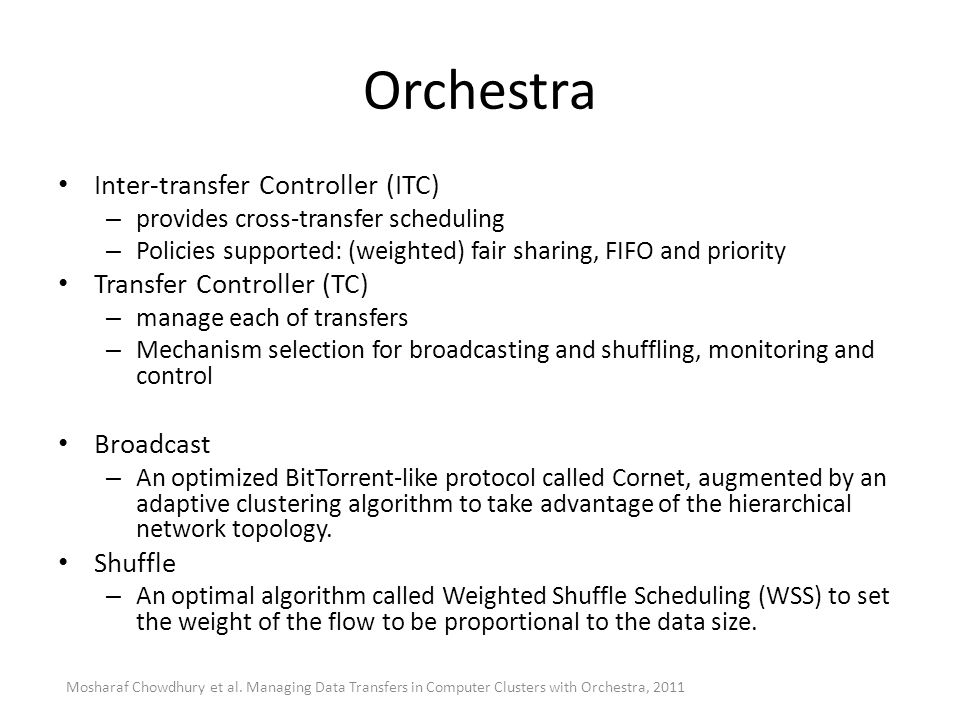Orchestra Inter-transfer Controller (ITC) – provides cross-transfer scheduling – Policies supported: (weighted) fair sharing, FIFO and priority Transf