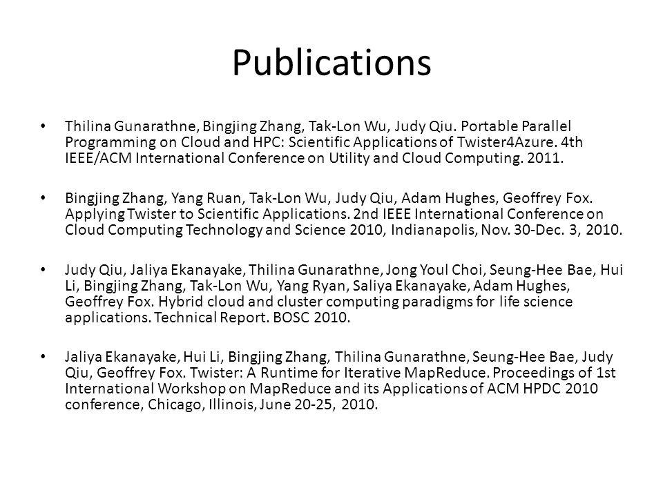 Publications Thilina Gunarathne, Bingjing Zhang, Tak-Lon Wu, Judy Qiu. Portable Parallel Programming on Cloud and HPC: Scientific Applications of Twis