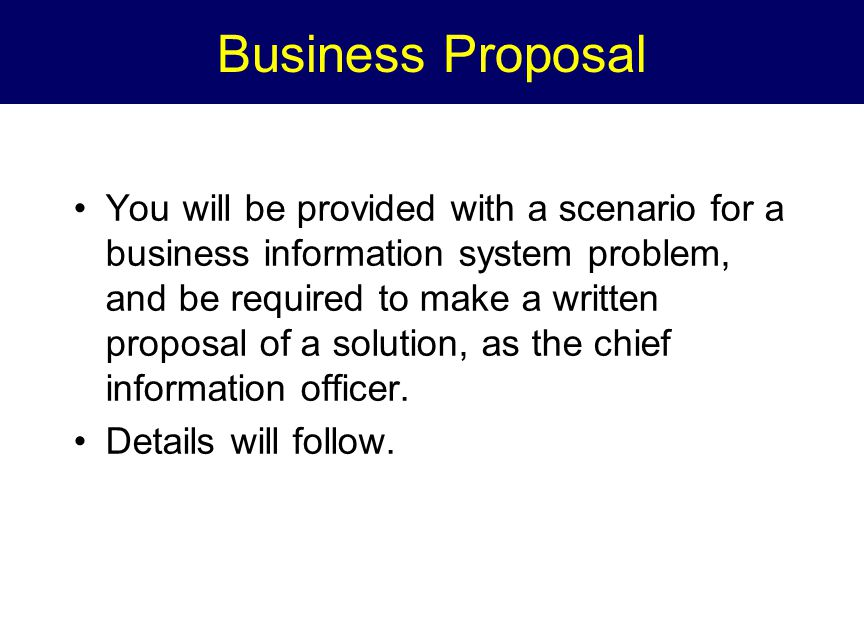 Business Proposal You will be provided with a scenario for a business information system problem, and be required to make a written proposal of a solution, as the chief information officer.