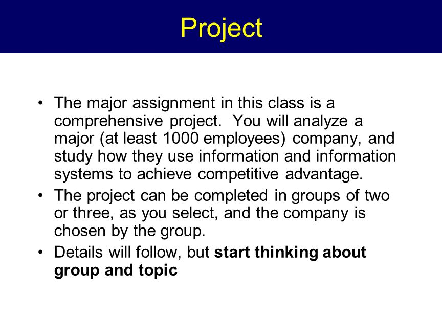 Project The major assignment in this class is a comprehensive project.