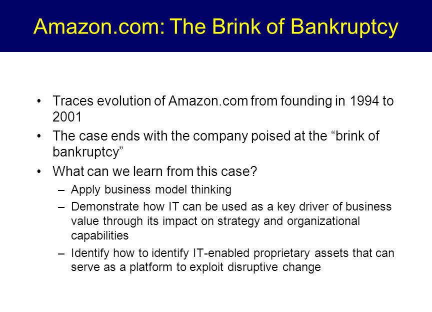 Amazon.com: The Brink of Bankruptcy Traces evolution of Amazon.com from founding in 1994 to 2001 The case ends with the company poised at the brink of bankruptcy What can we learn from this case.