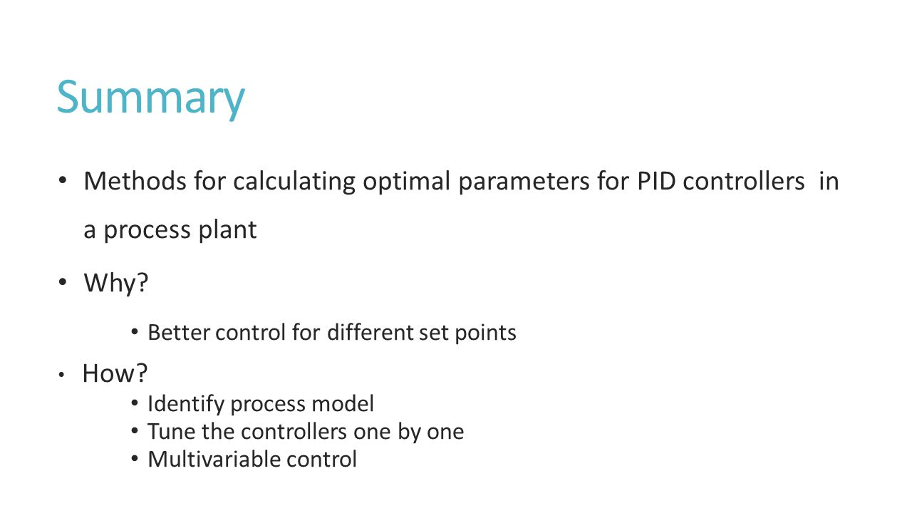 Summary Methods for calculating optimal parameters for PID controllers in a process plant Why.