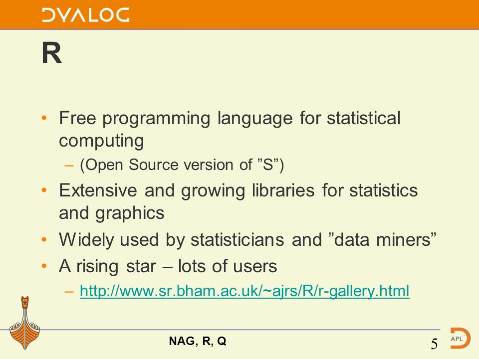 R Free programming language for statistical computing –(Open Source version of S ) Extensive and growing libraries for statistics and graphics Widely used by statisticians and data miners A rising star – lots of users –http://www.sr.bham.ac.uk/~ajrs/R/r-gallery.htmlhttp://www.sr.bham.ac.uk/~ajrs/R/r-gallery.html NAG, R, Q 5