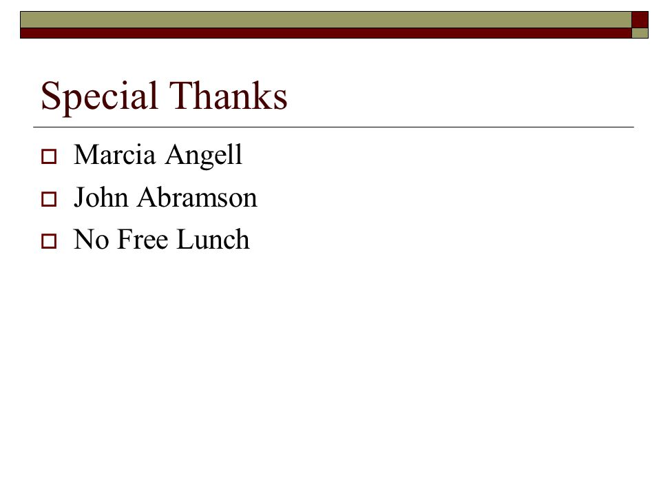 Special Thanks  Marcia Angell  John Abramson  No Free Lunch