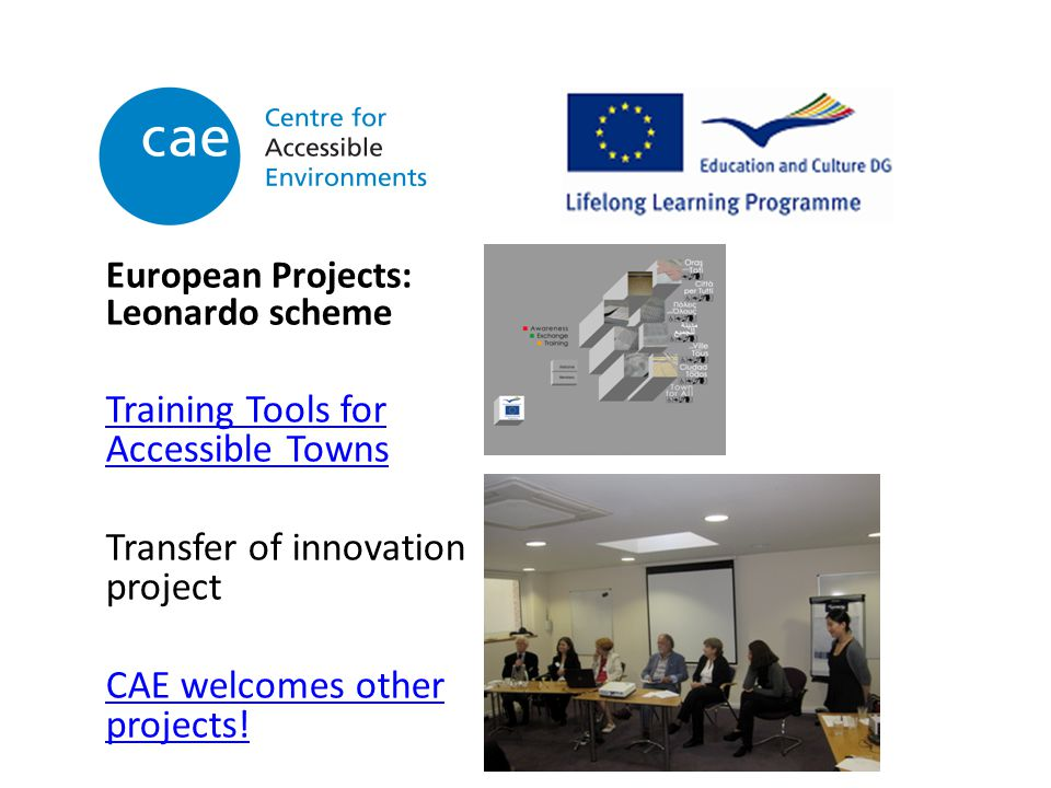 European Projects: Leonardo scheme Training Tools for Accessible Towns Transfer of innovation project CAE welcomes other projects!