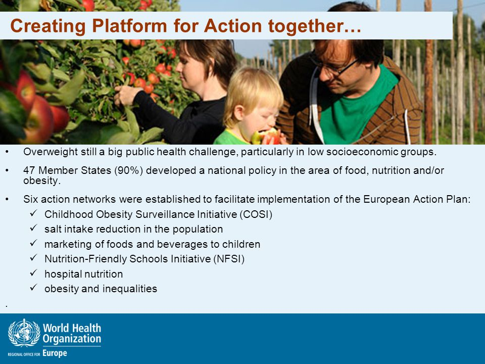 Creating Platform for Action together… Overweight still a big public health challenge, particularly in low socioeconomic groups. 47 Member States (90%