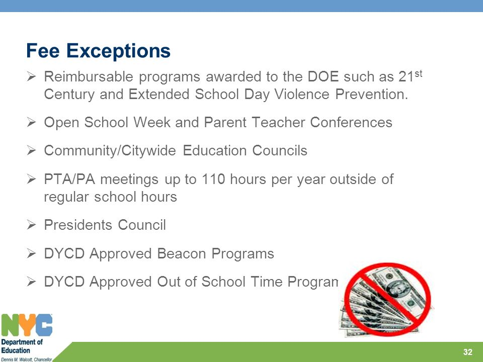 Fee Exceptions  Reimbursable programs awarded to the DOE such as 21 st Century and Extended School Day Violence Prevention.  Open School Week and Pa