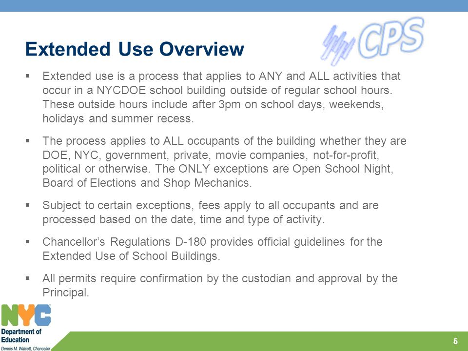 Extended Use Overview  Extended use is a process that applies to ANY and ALL activities that occur in a NYCDOE school building outside of regular school hours.