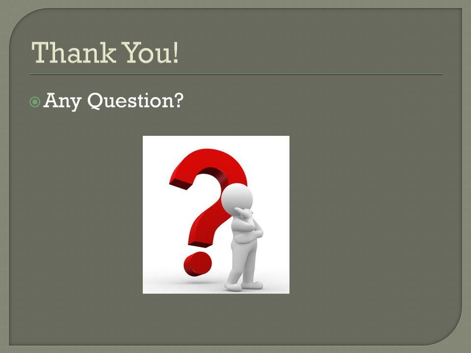 Thank You!  Any Question?