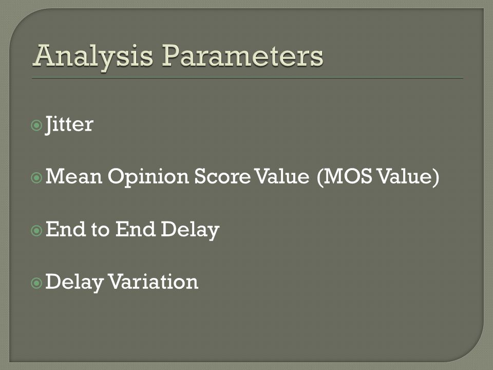  Jitter  Mean Opinion Score Value (MOS Value)  End to End Delay  Delay Variation