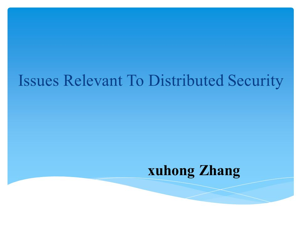 Issues Relevant To Distributed Security xuhong Zhang