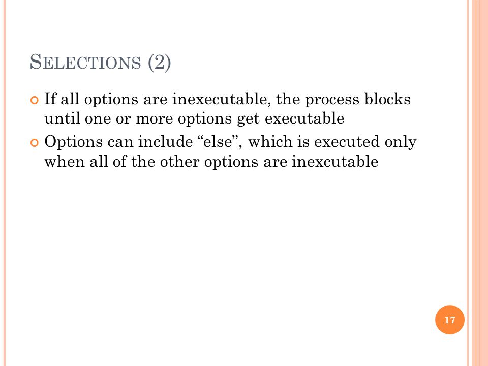 "S ELECTIONS (2) If all options are inexecutable, the process blocks until one or more options get executable Options can include ""else"", which is exec"
