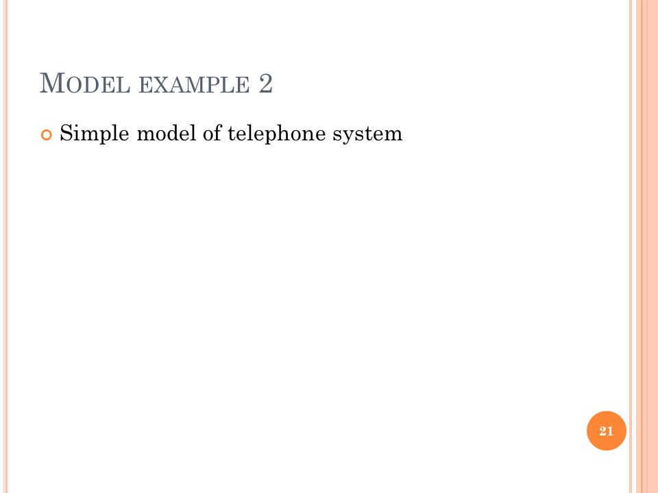 M ODEL EXAMPLE 2 Simple model of telephone system 21