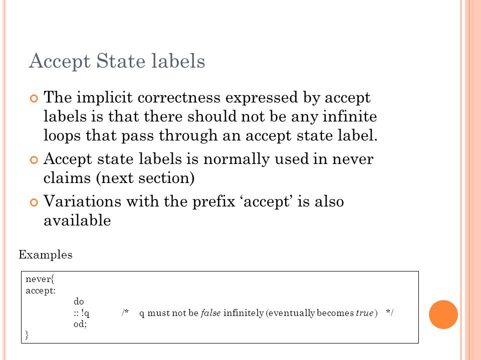 Accept State labels The implicit correctness expressed by accept labels is that there should not be any infinite loops that pass through an accept sta