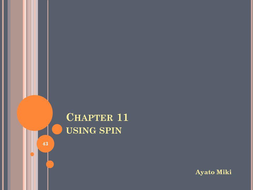 C HAPTER 11 USING SPIN Ayato Miki 43