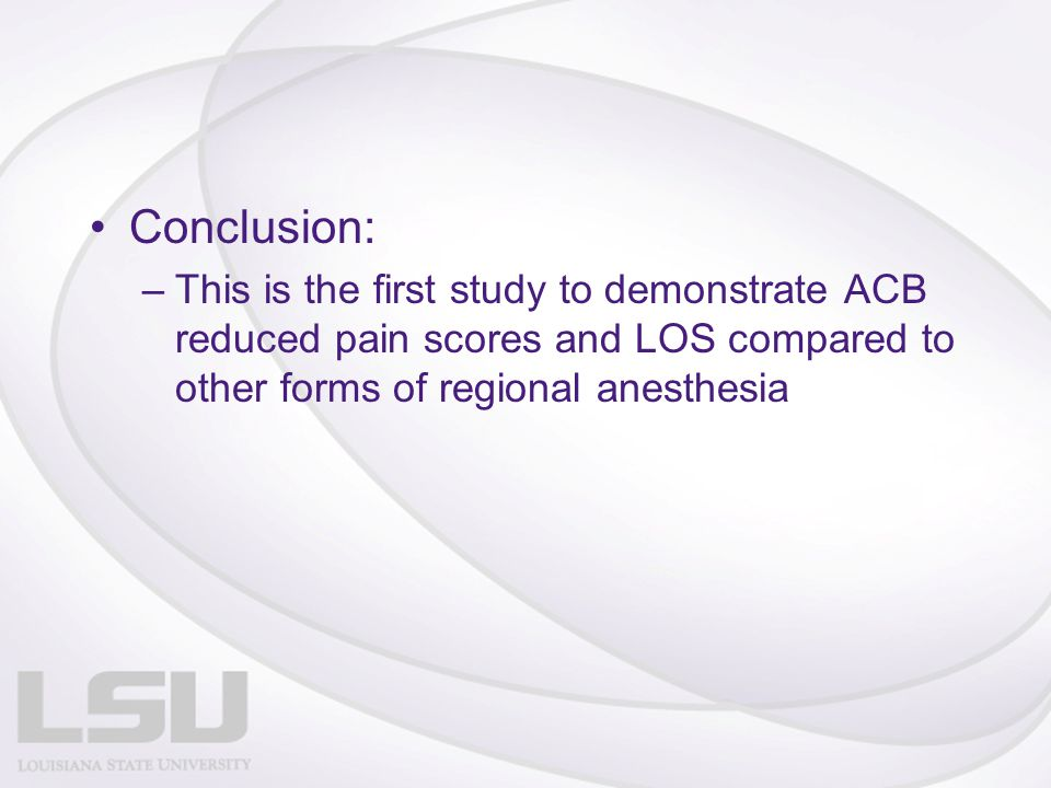 References: 1.Wang H, Boctor B, Verner J: The effect of single-injection femoral nerve block on rehabilitation and length of hospital stay after total knee replacement.