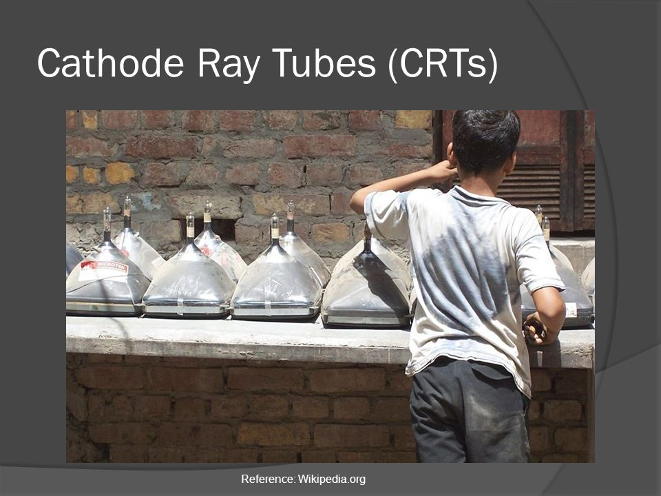 Cathode Ray Tubes (CRTs) Reference: Wikipedia.org