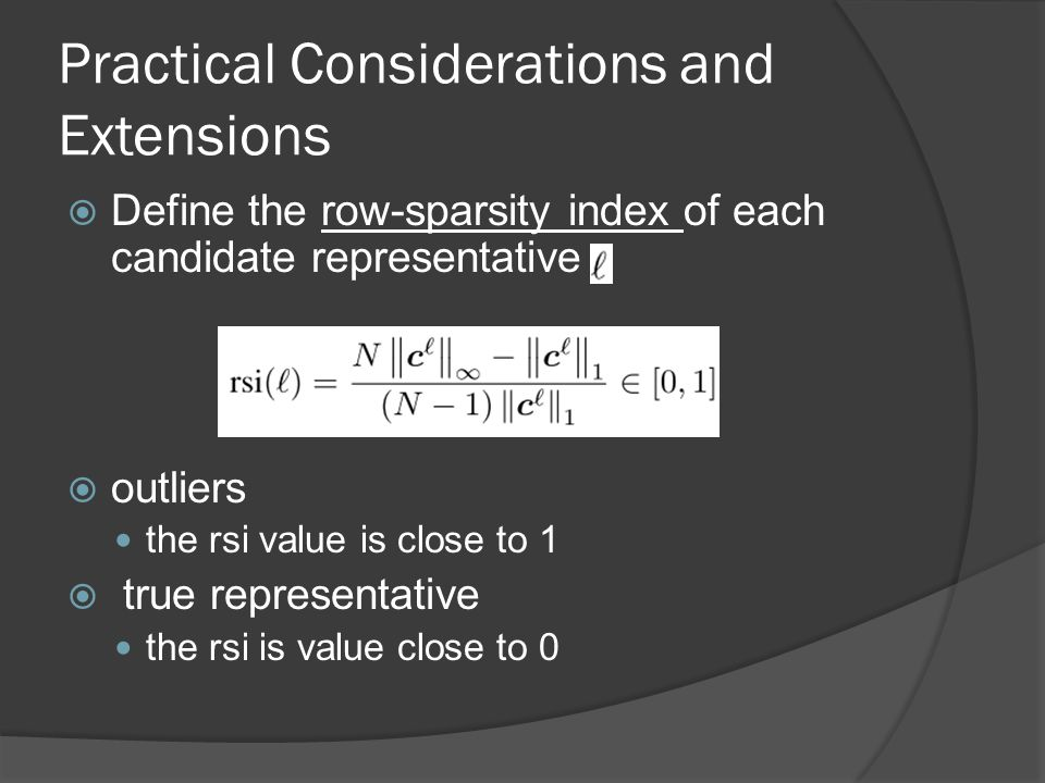Practical Considerations and Extensions  Define the row-sparsity index of each candidate representative  outliers the rsi value is close to 1  true