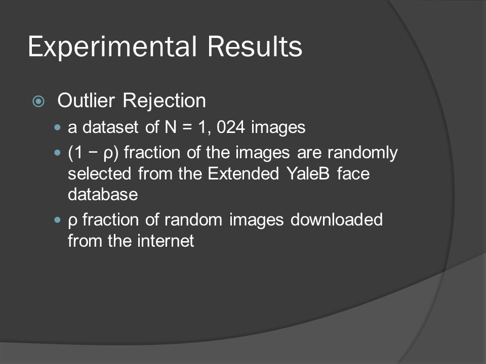 Experimental Results  Outlier Rejection a dataset of N = 1, 024 images (1 − ρ) fraction of the images are randomly selected from the Extended YaleB f