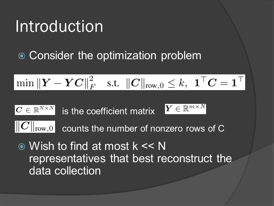 Introduction  Consider the optimization problem  Wish to find at most k << N representatives that best reconstruct the data collection is the coeffi