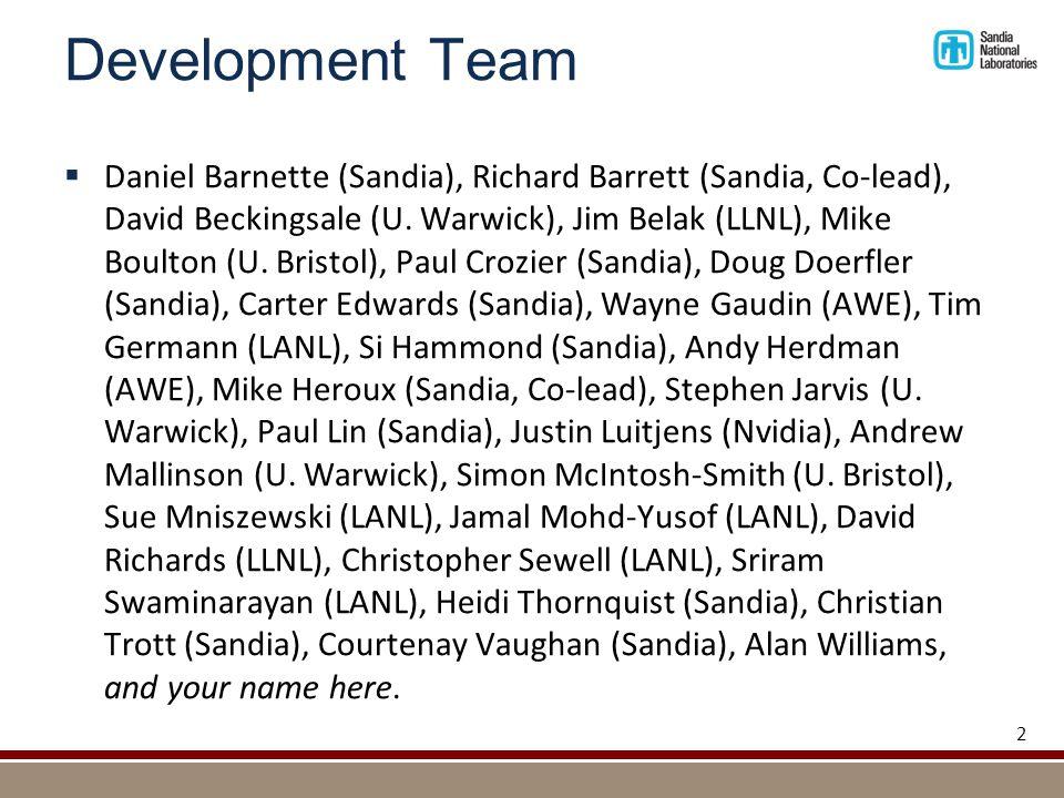 Development Team  Daniel Barnette (Sandia), Richard Barrett (Sandia, Co-lead), David Beckingsale (U. Warwick), Jim Belak (LLNL), Mike Boulton (U. Bri