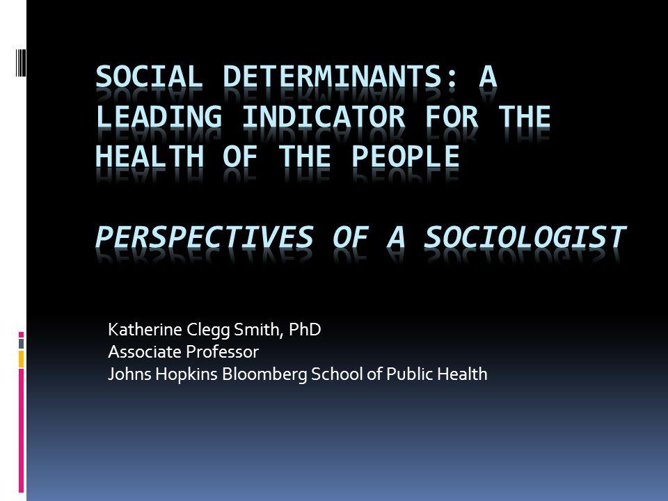 Katherine Clegg Smith, PhD Associate Professor Johns Hopkins Bloomberg School of Public Health