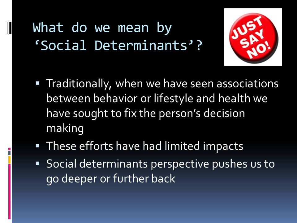 What do we mean by 'Social Determinants'.
