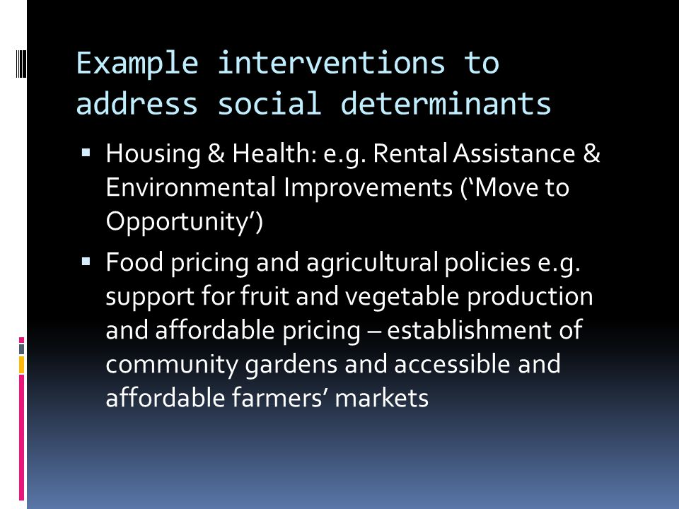 Example interventions to address social determinants  Housing & Health: e.g.