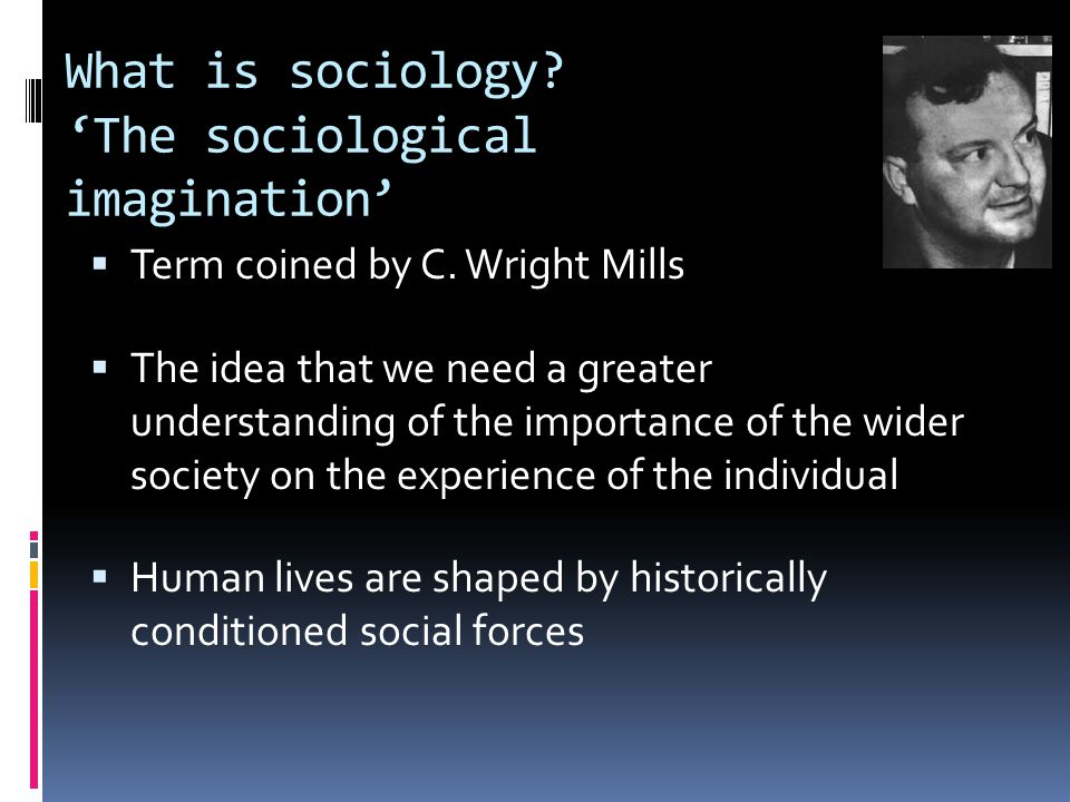 What is sociology. 'The sociological imagination'  Term coined by C.