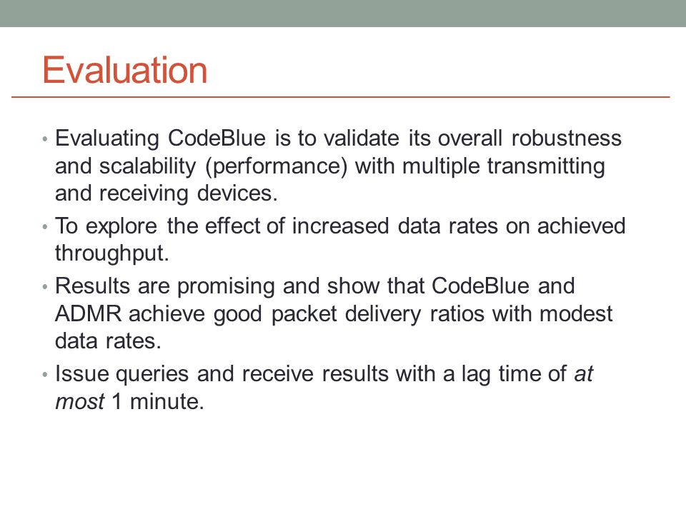 Evaluation Evaluating CodeBlue is to validate its overall robustness and scalability (performance) with multiple transmitting and receiving devices.