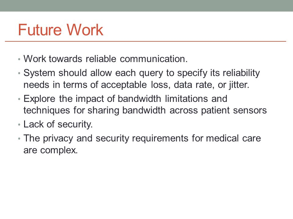 Future Work Work towards reliable communication.