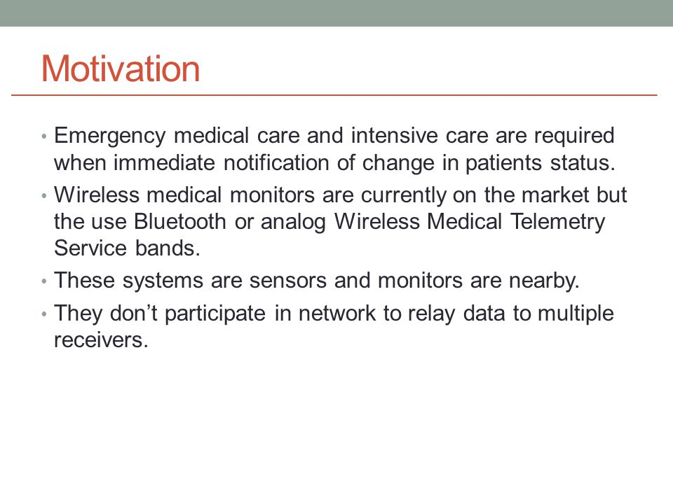 Motivation Emergency medical care and intensive care are required when immediate notification of change in patients status.