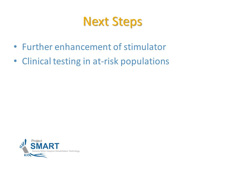 Next Steps Further enhancement of stimulator Clinical testing in at-risk populations