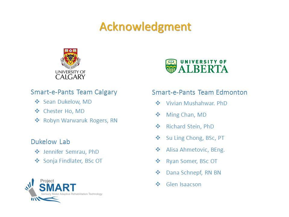 Smart-e-Pants Team Calgary  Sean Dukelow, MD  Chester Ho, MD  Robyn Warwaruk Rogers, RN Dukelow Lab  Jennifer Semrau, PhD  Sonja Findlater, BSc OT Acknowledgment Smart-e-Pants Team Edmonton  Vivian Mushahwar.