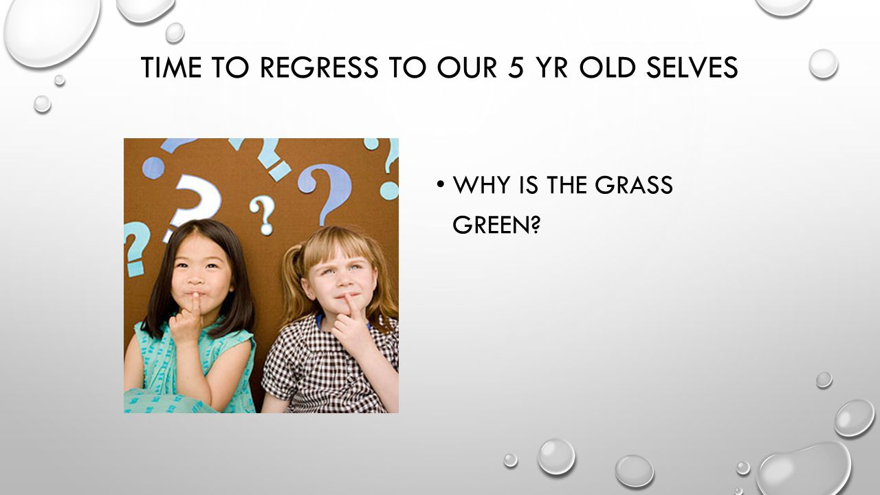 TIME TO REGRESS TO OUR 5 YR OLD SELVES WHY IS THE GRASS GREEN
