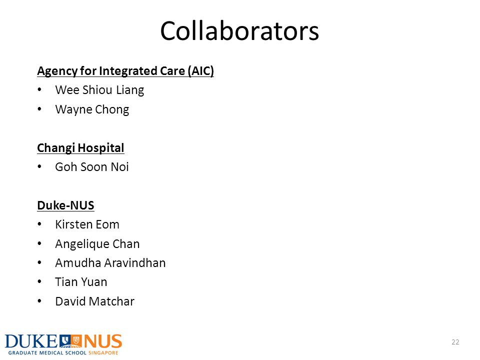 Collaborators Agency for Integrated Care (AIC) Wee Shiou Liang Wayne Chong Changi Hospital Goh Soon Noi Duke-NUS Kirsten Eom Angelique Chan Amudha Ara